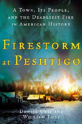 Image for Firestorm at Peshtigo: A Town, Its People, and the Deadliest Fire in American Hi