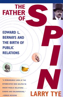 Image for Father of Spin : Edward L. Bernays & the Birth of Public Relations