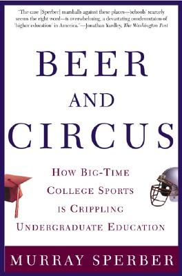 Image for Beer and Circus: How Big-Time College Sports Is Crippling Undergraduate Education