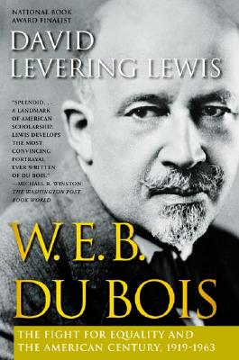 W.E.B. Du Bois : The Fight for Equality and the American Century, 1919-1963, DAVID L. LEWIS