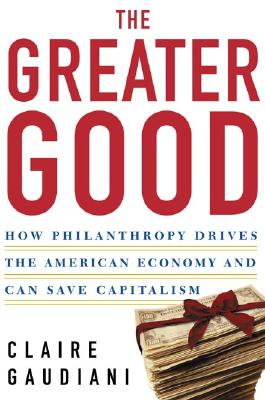 Image for GREATER GOOD : HOW PHILANTHROPY DRIVES T
