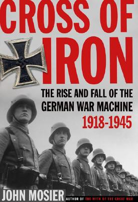 Image for Cross of Iron: The Rise and Fall of the German War Machine, 1918-1945