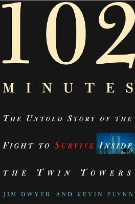 102 Minutes: The Untold Story of the Fight to Survive Inside the Twin Towers, Dwyer,Jim/Flynn,Kevinevin/Dwyer,Jim/Flynn,Kevin