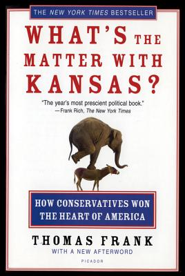 What's the Matter with Kansas?: How Conservatives Won the Heart of America, Thomas Frank