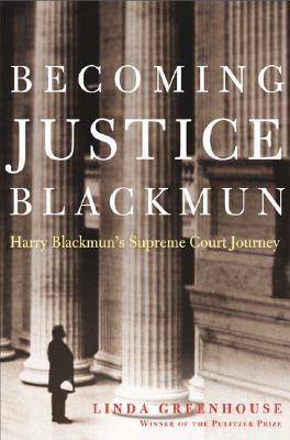 Image for Becoming Justice Blackmun: Harry Blackmun's Supreme Court Journey