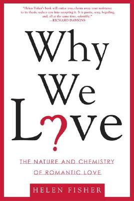 Why We Love: The Nature and Chemistry of Romantic Love, Helen Fisher