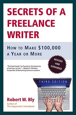 Secrets of a Freelance Writer: How to Make $100,000 a Year or More, Bly, Robert W.