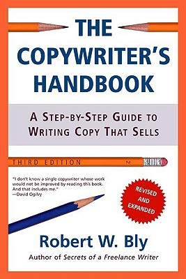 The Copywriter's Handbook: A Step-By-Step Guide To Writing Copy That Sells, Bly, Robert W.