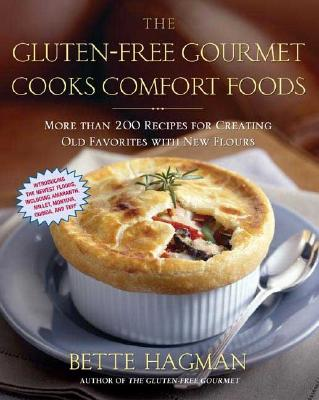 The Gluten-Free Gourmet Cooks Comfort Foods: Creating Old Favorites with the New Flours, Bette Hagman