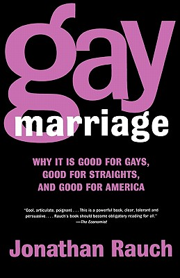 Gay Marriage: Why It Is Good for Gays, Good for Straights, and Good for America, Rauch, Jonathan