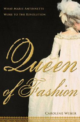 Image for Queen of Fashion: What Marie Antoinette Wore to the Revolution