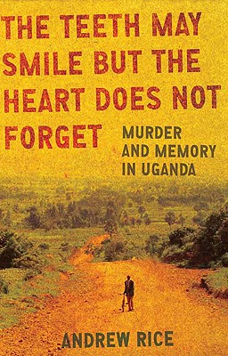 Image for Teeth May Smile but the Heart Does Not Forget: Murder and Memory in Uganda