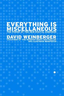 Everything is Miscellaneous, David Weinberger