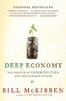 Deep Economy: The Wealth of Communities and the Durable Future, McKibben, Bill