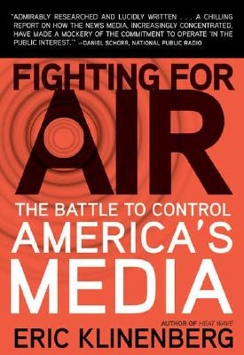 Fighting for Air: The Battle to Control America's Media, Klinenberg, Eric