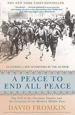 A Peace to End All Peace, 20th Anniversary Edition: The Fall of the Ottoman Empire and the Creation of the Modern Middle East, DAVID FROMKIN