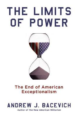 The Limits of Power: The End of American Exceptionalism (American Empire Project), Andrew Bacevich