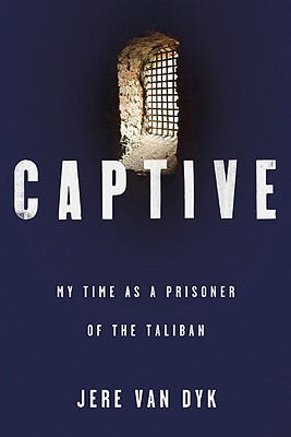 Captive : My Time as a Prisoner of the Taliban, Jere Van Dyk