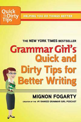 Grammar Girl's Quick and Dirty Tips for Better Writing, Mignon Fogarty