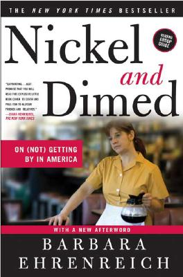 "Nickel and Dimed: On (Not) Getting By in America, ""Ehrenreich, Barbara"""