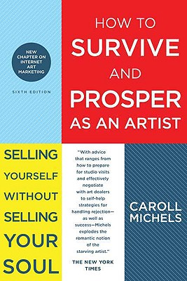 Image for How to Survive and Prosper as an Artist: Selling Yourself Without Selling Your Soul