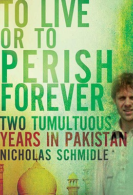 Image for To Live or to Perish Forever: Two Tumultuous Years in Pakistan