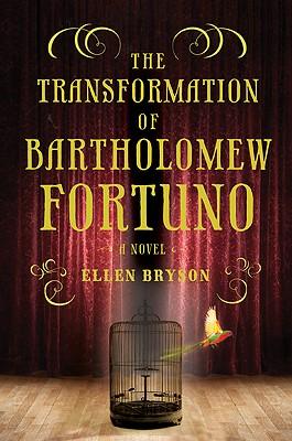 The Transformation of Bartholomew Fortuno: A Novel, Ellen Bryson