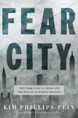 Image for Fear City: The New York City Fiscal Crisis and the Rise of the Age of Austerity