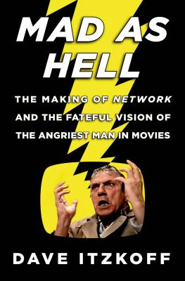 Image for MAD AS HELL : THE MAKING OF NETWORK AND