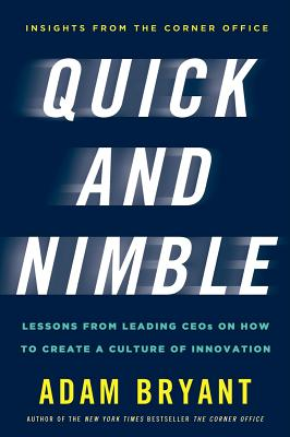 Image for Quick and Nimble: Lessons from Leading CEOs on How to Create a Culture of Innovation