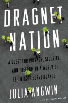 Image for Dragnet Nation: A Quest for Privacy, Security, and Freedom in a World of Relentless Surveillance