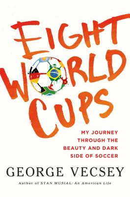 Image for Eight World Cups: My Journey through the Beauty and Dark Side of Soccer