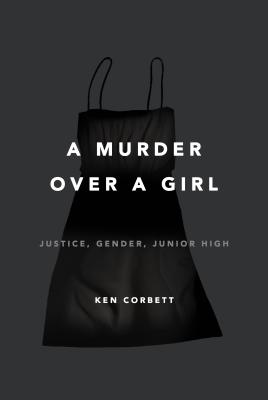 Image for Murder Over a Girl: Justice, Gender, Junior High, A