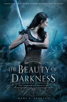 The Beauty of Darkness: The Remnant Chronicles, Book Three, Pearson, Mary E.