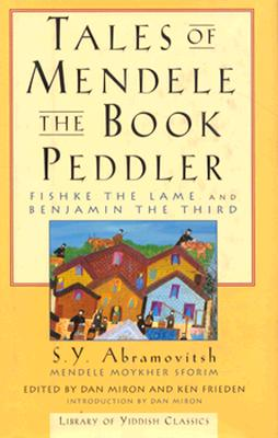Image for TALES OF MENDELE THE BOOK PEDDLER  Fishke the Lame and Benjamin the Third