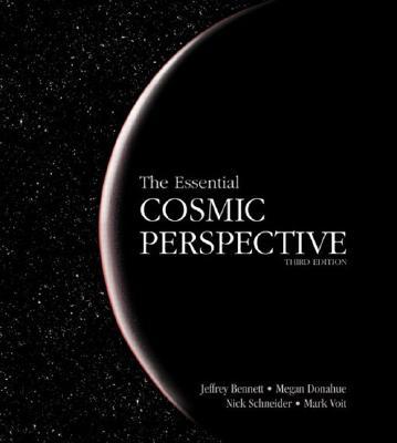 Essential Cosmic Perspective, The (3rd Edition), Bennett, Jeffrey; Donahue, Megan; Schneider, Nicholas; Voit, Mark