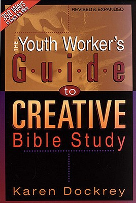The Youth Worker's Guide to Creative Bible Study [Revised and Expanded], Dockery, Karen