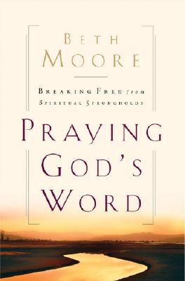 Image for Praying God's Word: Breaking Free From Spiritual Strongholds