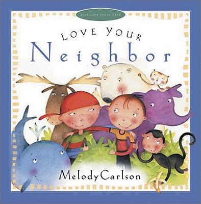 Image for Love Your Neighbor (Just Like Jesus Said)