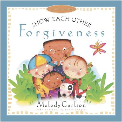 Image for Show Each Other Forgiveness (Carlson, Melody. Just Like Jesus Said Series.)