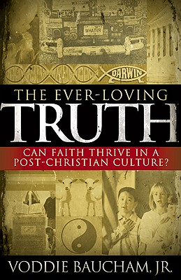 Image for The Ever-Loving Truth: Can Faith Thrive in a Post-Christian Culture?