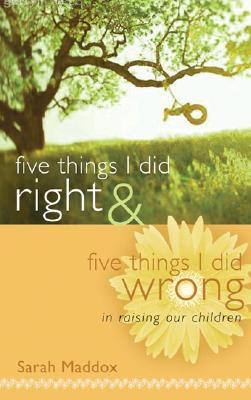 Image for Five Things I Did Right and Five Things I Did Wrong in Raising Our Children: Lessons Learned Looking Back