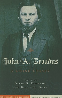 John A. Broadus: A Living Legacy (Studies in Baptist Life and Thought), David S. Dockery