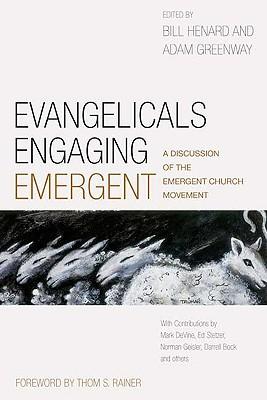 Evangelicals Engaging Emergent: A Discussion of the Emergent Church Movement, Henard, William; Greenway, Adam; Rainer, Thom