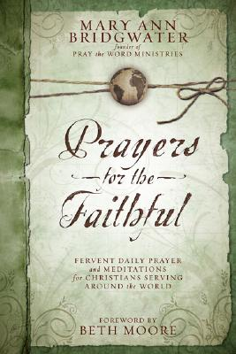 Image for Prayers for the Faithful: Fervent Daily Prayer and Meditations for Christians Serving Around the Wor