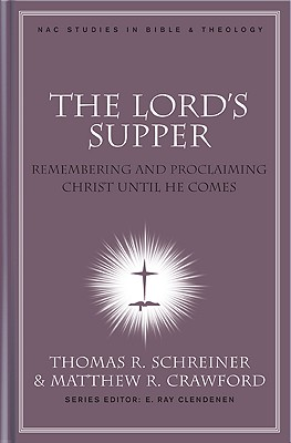 Image for The Lord's Supper: Remembering and Proclaiming Christ Until He Comes (NAC Studies in Bible & Theology)