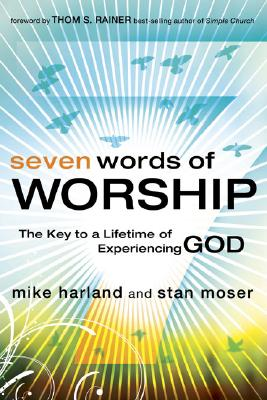 Image for SEVEN WORDS OF WORSHIP The Key to a Lifetime of Experiencing God