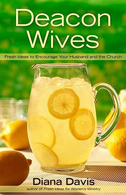 Image for Deacon Wives: Fresh Ideas to Encourage Your Husband and the Church