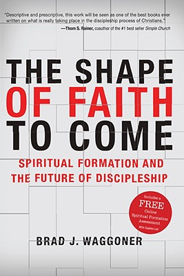 Image for Shape of Faith to Come: Spiritual Formation and the Future of Discipleship
