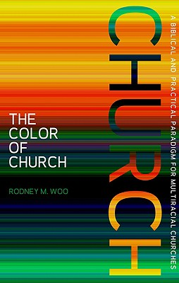 Image for The Color of Church: A Biblical and Practical Paradigm for Multiracial Churches